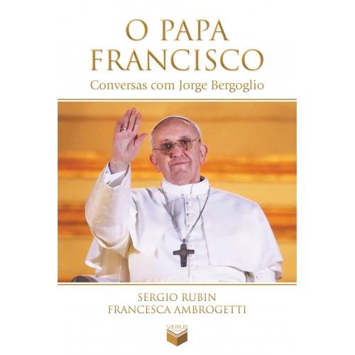 O PAPA FRANCISCO - CONVERSAS COM JORGE BERGOGLIO
